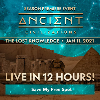 Season Premiere Event | Ancient Civilizations: The Lost Knowledge | January 11, 2021 | Live in 12 Hours! | Save My Free Spot